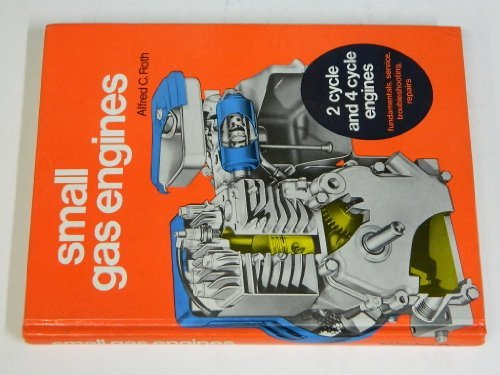 Small gas engines: Fundamentals, service, troubleshooting, repairs (0870062514) by Alfred C Roth