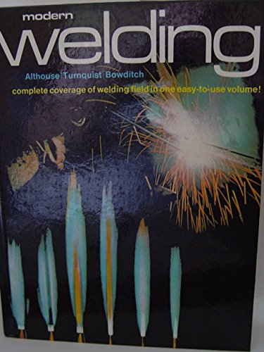 Modern Welding: Complete Coverage of the Welding: Andrew D. Althouse,