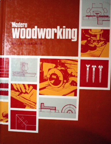Modern Woodworking: Tools, Materials, and Processes: Wagner, Willis H