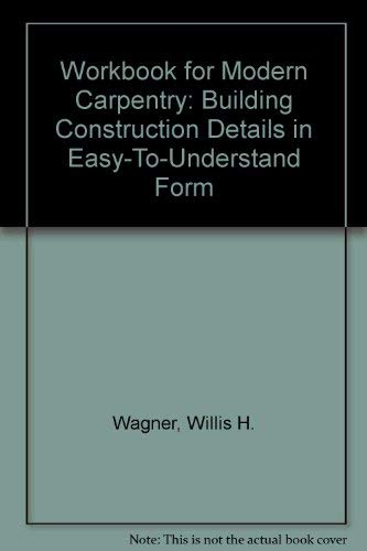 Workbook for Modern Carpentry: Building Construction Details in Easy-To-Understand Form (9780870064524) by Wagner, Willis H.