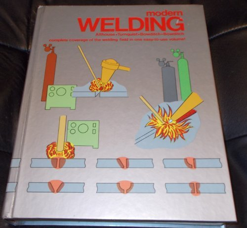 Modern Welding : Complete Coverage of the: Andrew D. Althouse