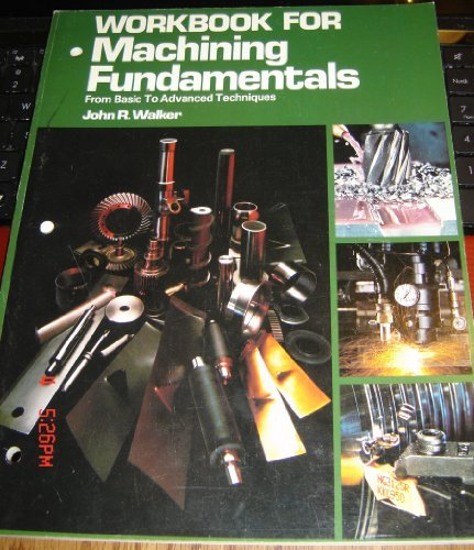 Workbook for Machining Fundamentals: From Basic to Advanced Techniques (9780870067112) by John R. Walker