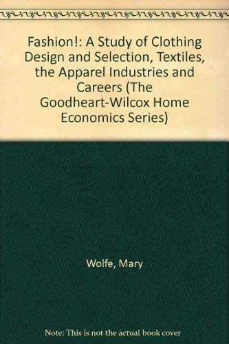 9780870067273: Fashion!: A Study of Clothing Design and Selection, Textiles, the Apparel Industries and Careers (The Goodheart-Wilcox Home Economics Series)