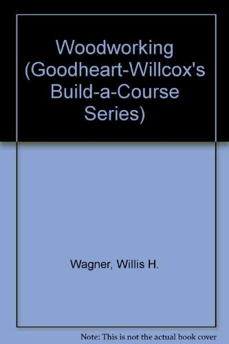 Woodworking (Goodheart-Willcox's Build-a-Course Series) (0870067753) by Wagner, Willis H.