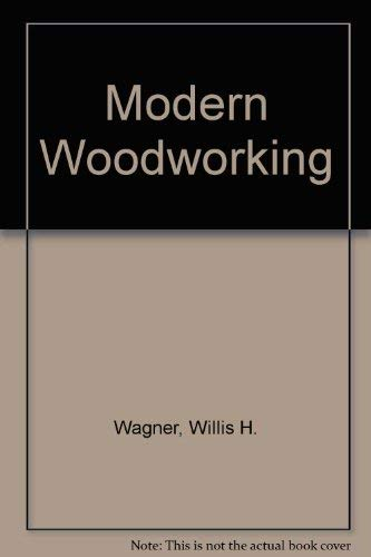Modern Woodworking: Tools, Materials, and Processes: Willis H. Wagner;