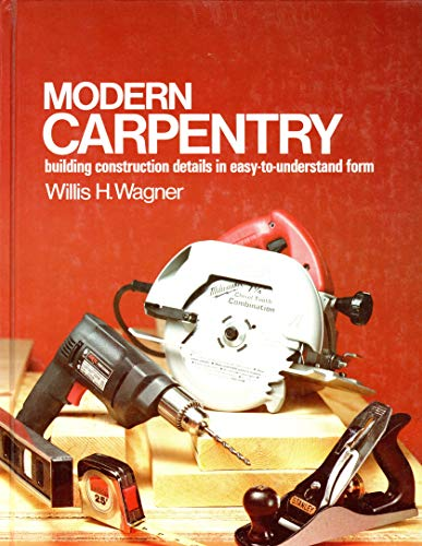 Modern Carpentry: Building Construction Details in Easy-To-Understand Form (9780870068751) by Wagner, Willis H.