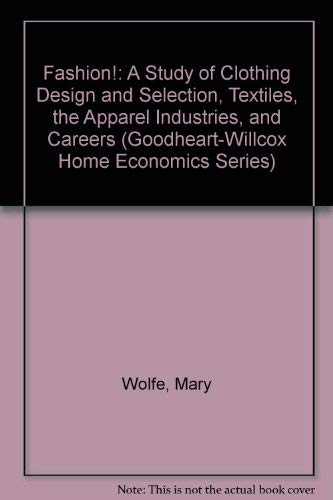 9780870069864: Fashion!: A Study of Clothing Design and Selection, Textiles, the Apparel Industries, and Careers (GOODHEART-WILLCOX HOME ECONOMICS SERIES)