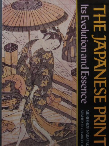 9780870110016: The Japanese Print: Its Evolution and Essence