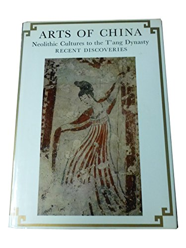 Arts Of China: Neolithic Cultures To The T'ang Dynasty - Recent Discoveries: Terukazu Akiyama; ...