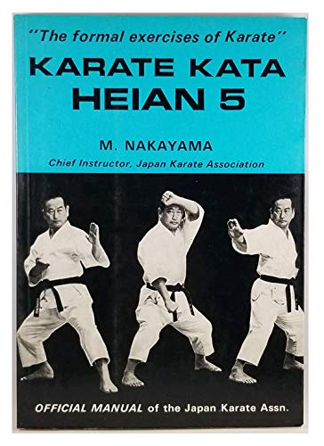 Karate Kata Heian 5: The Formal Exercises of Karate: Nakayama. M.