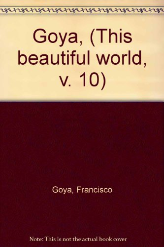 Imagen de archivo de Goya, (This beautiful world, v. 10) a la venta por Arundel Books