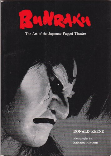 Bunraku: The Art of the Japanese Puppet Theatre: Donald Keene