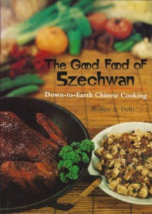 9780870112317: The Good Food of Szechwan: Down-to-Earth Chinese Cooking