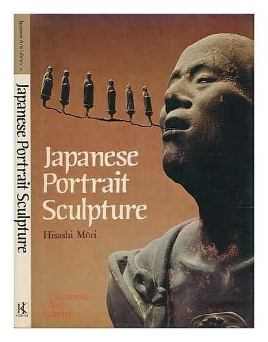 Japanese Portrait Sculpture (Japanese Arts Library Vol 2): Hisashi Mori; W. Chie Ishibashi