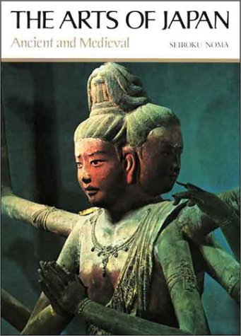 The arts of Japan : [volume 1]; Ancient and Medieval