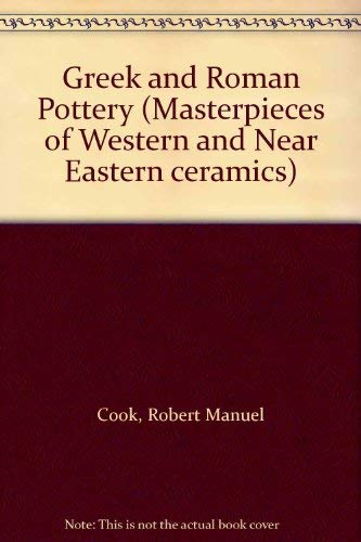 Masterpieces of Western and Near Eastern Ceramics, Volume II: Greek and Roman Pottery [Hardcover]: ...