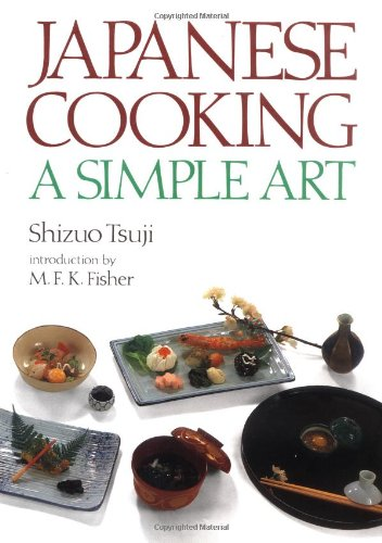 Japanese Cooking: A Simple Art: Shizuo Tsuji