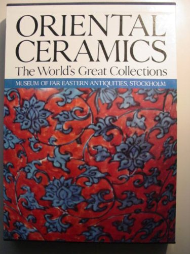 ORIENTAL CERAMICS: THE WORLD'S GREAT COLLECTIONS: Vol. 8, Museum of Far Eastern Antiquities, ...