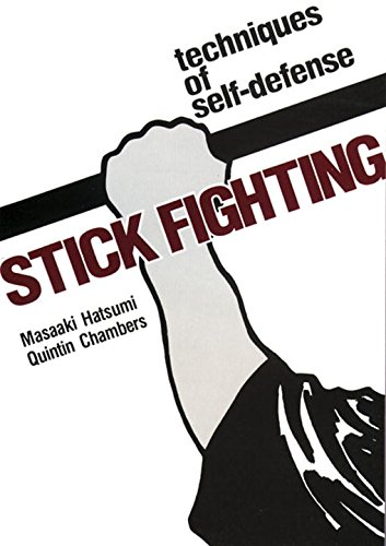 Stick Fighting: Techniques of Self-Defense (Bushido--The Way of the Warrior) (0870114751) by Masaaki Hatsumi; Quintin Chambers