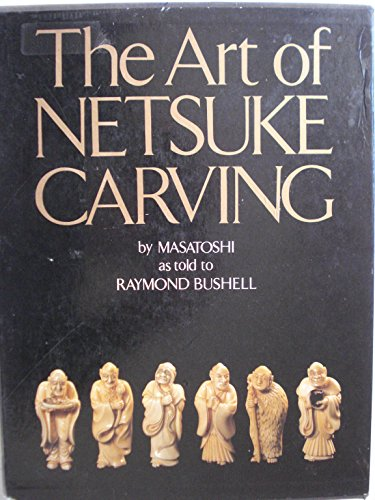 The Art of Netsuke Carving: Masatoshi, Bushell Raymond