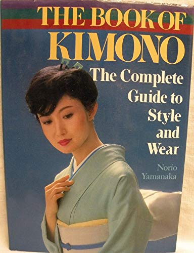 9780870115004: The Book of Kimono - The Complete Guide to Style and Wear