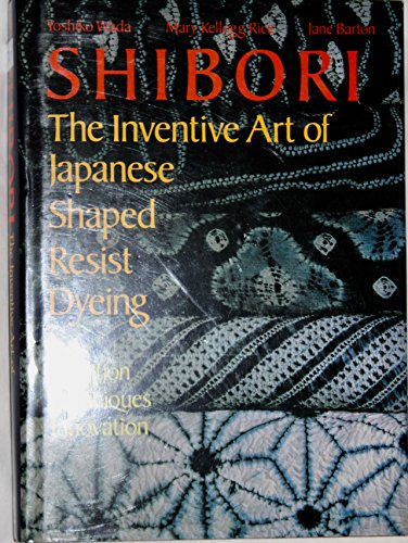 9780870115592: Shibori: The Inventive Art of Japanese Shaped Resist Dyeing