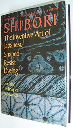Shibori: The Inventive Art of Japanese Shaped Resist Dyeing Tradition Techniques Innovation: Wada, ...