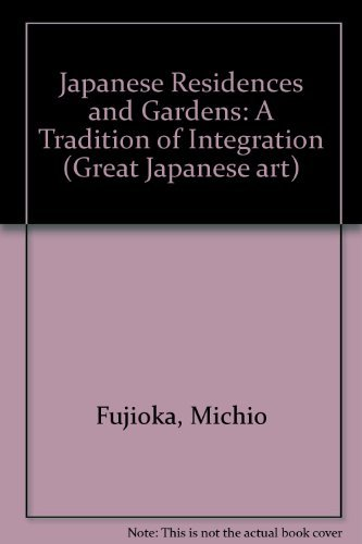 Japanese Residences and Gardens A Tradition of Integration