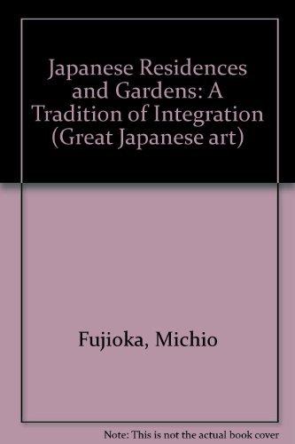 Japanese Residences and Gardens: A Tradition of Integration: Fujioka, Michio; Okamoto, Shigeo