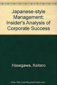 Japanese-Style Management: An Insider's Analysis: Hasegawa, Keitaro