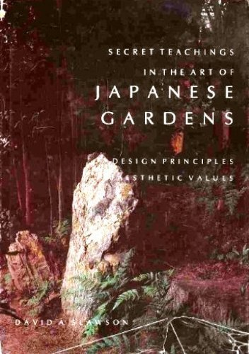 9780870117992: Secret Teachings Art of Japanese Gardens: Design Principles, Aesthetic Values