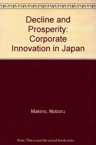 Decline and Prosperity: Corporate Innovation in Japan: Makino, Noburo