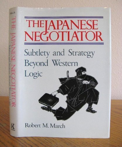 The Japanese Negotiator: Subtlety and Strategy Beyond: March, Robert M.