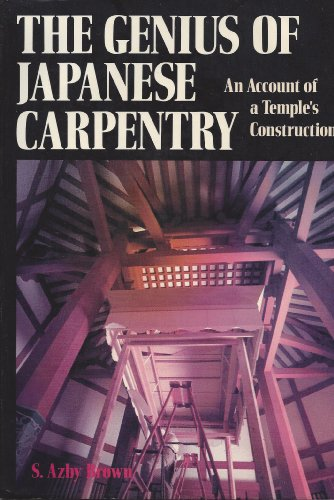 The Genius of Japanese Carpentry: An Account: Brown, S. Azby