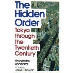 The Hidden Order: Tokyo Through The Twentieth: Ashihara, Yoshinobu
