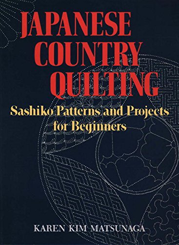 Japanese Country Quilting: Sashiko Patterns and Projects: Matsunaga, Karen Kim