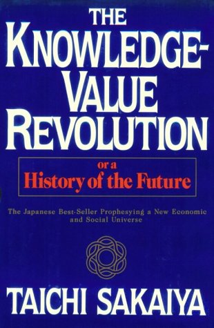 The Knowledge-Value Revolution or a History of the Future; The Japanese Best-Seller Prophesying a...