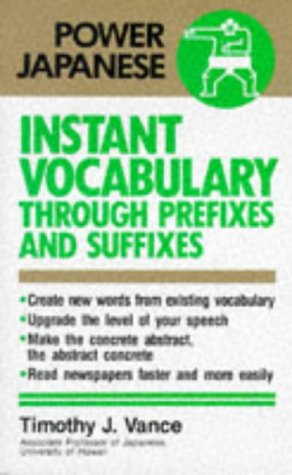 9780870119538: Instant Vocabulary Through Prefixes and Suffixes (Power Japanese)