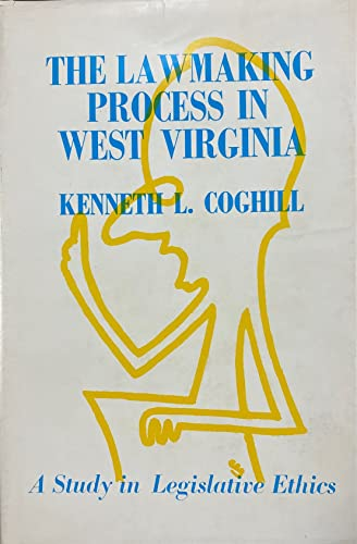 The Lawmaking Process in West Virginia, A Study in Legislative Ethics: Kenneth L. Coghill