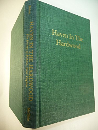 9780870120909: Haven in the hardwood: The history of Pickens, West Virginia