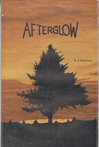 Afterglow: A Collection of Short Stories and Poems: Blackhurst, W. E.