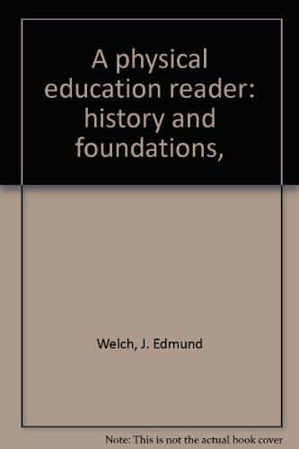 A physical education reader: history and foundations,: J. Edmund Welch