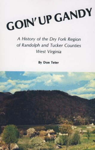 9780870122842: Goin'up Gandy: A History of the Dry Fork Region of Randolph and Tucker Counties, West Virginia