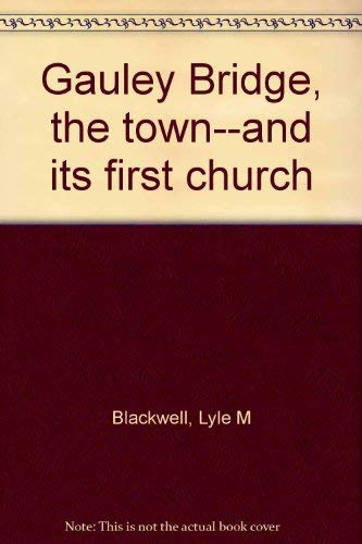 Gauley Bridge, the town--and its first church: Blackwell, Lyle M