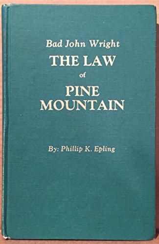 The Law of Pine Mountain: Bad John Wright: Epling, Phillip K.