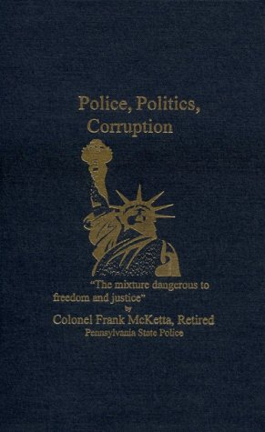 9780870126116: Police, Politics, Corruption: The Mixture Dangerous to Freedom and Justice