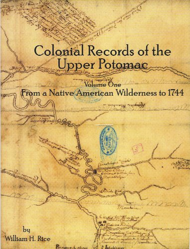 Colonial Records of the Upper Potomac Volume I From a Native American Wilderness to 1744: William H...