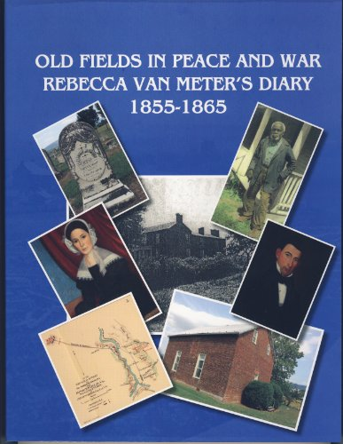 Old Fields in Peace and War -- Rebecca Van Meter's Diary 1855-1865: Kelly Sloan Williams; ...