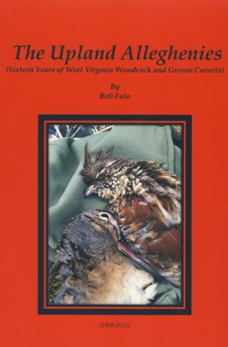 9780870128370: The Upland Alleghenies (Sixteen Years of West Virginia Woodcock and Grouse Coverts)