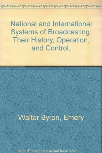 National and International Systems of Broadcasting: Their History, Operation, and Control,: Emery, ...